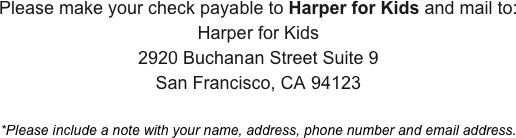 Please make your check payable to Harper for Kids and mail to: